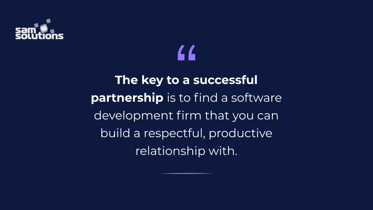 "quote: ""Finding a software development firm that you can build a respectful, productive relationship with – is key to a successful partnership"